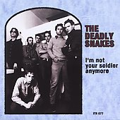 The Deadly Snakes: I'm Not Your Soldier Anymore