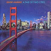 Eddie Harris: Tale of Two Cities