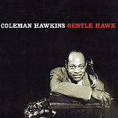 Coleman Hawkins: The Gentle Hawk