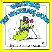 Hap Palmer: Walter the Waltzing Worm: Songs to Enhance the Movement Vocabulary of Young Children