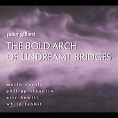 Peter Gilbert: The Bold Arch of Undreamt Bridges
