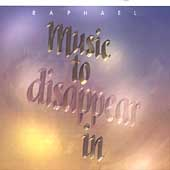 Raphael (New Age): Music to Disappear In