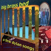 Big Brass Bed: A Few Dylan Songs