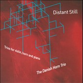 Distant Still: Trios for violin, horn & piano by Ruders; Eichberg & Gudmundsen-Holmgreen