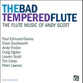 The Bad Tempered Flute: Music of Andy Scott / Southworth, Findon, Scott, Carey et al.