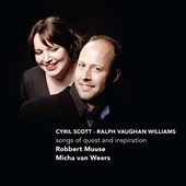 Songs of Quest & Inspiration - songs by Cyril Scott, Ralph Vaughan Williams / Robbert Muuse, baritone; Micha van Weers, piano