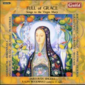 Full of Grace: Songs to the Virgin Mary by Rachmaninov, Chilcott, Parsons, Victoria, Stravinskyk Bruckner et al. / Fairhaven Singers