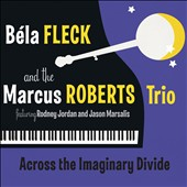 Marcus Roberts Trio/Béla Fleck: Across the Imaginary Divide [Digipak]