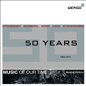 Music of our Time: 50 Years 1962 - 2012 - Schnebel, Cage, Stavinsky, Nono, Stockkhausen [Special Edition Box Set]