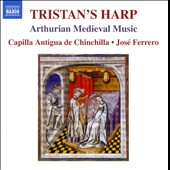 Tristan's Harp - Arthurian Medieval Music / Capilla Antigua de Chinchilla, Ferrero