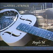 Angelo M.: From Steel to Strings: Guitar Virtuoso, Vol. 1 [Digipak]