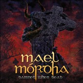 Mael Mordha: Damned When Dead