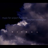 Stephen Whittington (b.1953): Music for Airport Furniture / Zephyr Quartet