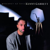 Kenny Garrett: Prisoner of Love [Limited Edition] [Remastered]
