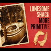 Lonesome Shack: More Primitive [Digipak] *