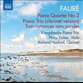 Fauré: Piano Quartet No. 2; Piano Trio (clarinet version); Trois romances sans paroles / Richard Hosford, clarinet; Philip Dukes, viola