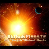 Michael Woods (DJ): Uhthuh Planets: A Jazz Suite