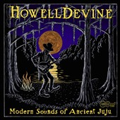 HowellDevine: Modern Sounds of Ancient Juju [Digipak]