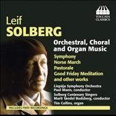 Leif Solberg (b.1914): Orchestral, Choral and Organ Music / Tim Collins, organ; Anna Otervik, mz; Magnus Kjelstad, baritone