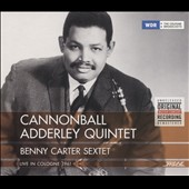 Cannonball Adderley/Cannonball Adderley Quintet: Live in Cologne 1961 + Benny Carter Sextet