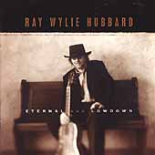 Ray Wylie Hubbard: Eternal & Lowdown