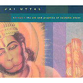 Jai Uttal: Kirtan: The Art and Practice of Ecstatic Chant
