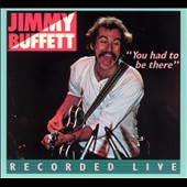Jimmy Buffett: You Had to Be There: Recorded Live