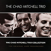 Chad Mitchell Trio: The Chad Mitchell Trio Collection: Original Kapp Recordings