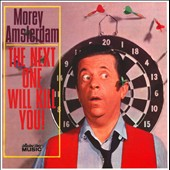 Morey Amsterdam: The Next One Will Kill You!