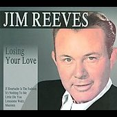 Jim Reeves: Losing Your Love