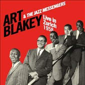 Art Blakey/Art Blakey & the Jazz Messengers: Live in Zurich 1958