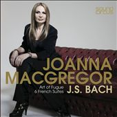 J.S. Bach: Art of the Fugue; 6 French Suites