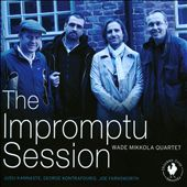Wade Mikkola/Wade Mikkola Quartet: The Impromptu Session *