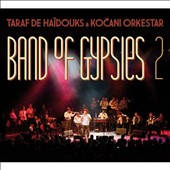 Kocani Orkestar/Taraf de Haïdouks: Band Of Gypsies, Vol. 2 [Digipak] *