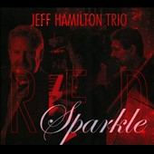The Jeff Hamilton Trio (Drums)/Jeff Hamilton (Drums): Red Sparkle [Digipak]