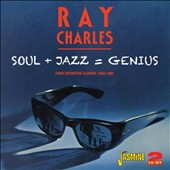 Ray Charles: Soul + Jazz = Genius: Four Definitive Albums 1960-1961