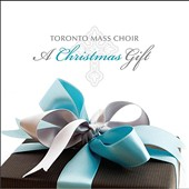 Toronto Mass Choir: A  Christmas Gift