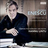 George Enescu: Symphony No. 2; Chamber Symphony for 12 instruments, Op. 33 / Hannu Lintu