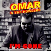 Omar & the Howlers: I'm Gone