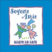 Alain le Lait: Soyons Amis: Easy-To-Learn French Songs for Children