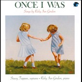 Songs of Ricky Ian Gordon: Once I Was / Stacey Tappan, coloratura soprano Stacey Tappan; Ricky Ian Gordon, piano