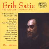 Erik Satie: Complete Piano Music Vol. 2 - The Rosicrucian Music 1891-1895 / Olof Hojer, piano