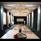 The Piano 2 Project/Alan Blackman: Alone Together [Digipak]