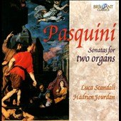 Bernardo Pasquini: Sonatas for Two Organs / Luca Scandali; Hadrien Jourdan, organs