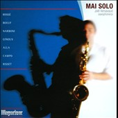 Mai Solo - music for saxophone by Rosse, Bouf, Narboni, Ginoux et al. /  Joel Versavaud, saxophones