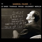 Gabriel Fauré: Dolly; Masques et Bergamasques; Fantaisie; Trio, Vol. 4 / Le Sage, Tharaud, Pahud, Colombet, Merlin