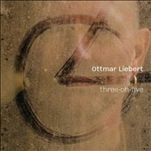 Ottmar Liebert: Three-Oh-Five *