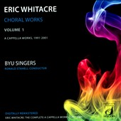 Eric Whitacre: Choral Works, Vol. 1 - a cappella works, 1991-2001 / BYU Singers, Staheli