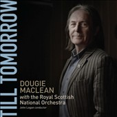 Dougie MacLean/John Logan/Royal Scottish National Orchestra: Till Tomorrow [Digipak]