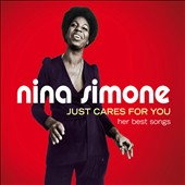 Nina Simone: Just Cares For You: Her Best Songs